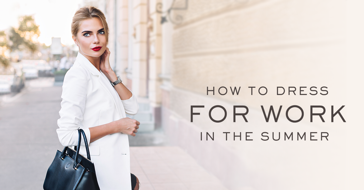 With Temperatures Rising Figuring Out How To Dress For Work In The Summer Can Sometimes Be A Challenge You Want Wear Attire That Will Keep Cool